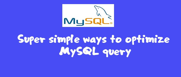 Super simple ways to optimize MySQL query
