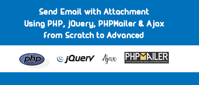 Send Email with Attachment Using PHP, jQuery, PHPMailer & Ajax from Scratch to Advanced